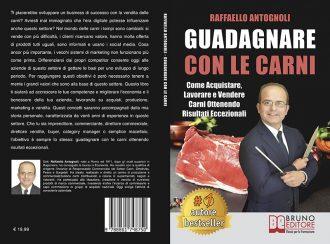 """Libri: """"Guadagnare Con Le Carni"""" di Raffaello Antognoli mostra il segreto per acquistare, lavorare e vendere carni con successo"""