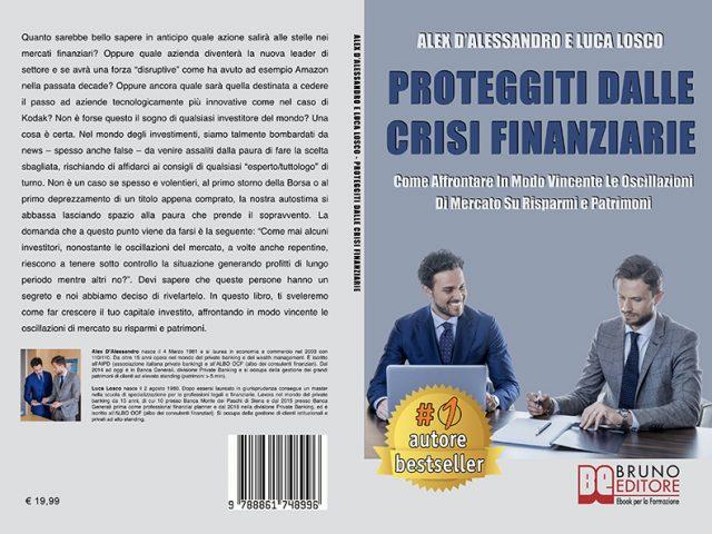 Alex D'Alessandro e Luca Losco, Proteggiti Dalle Crisi Finanziarie: il Bestseller su come generare profitti nel lungo periodo