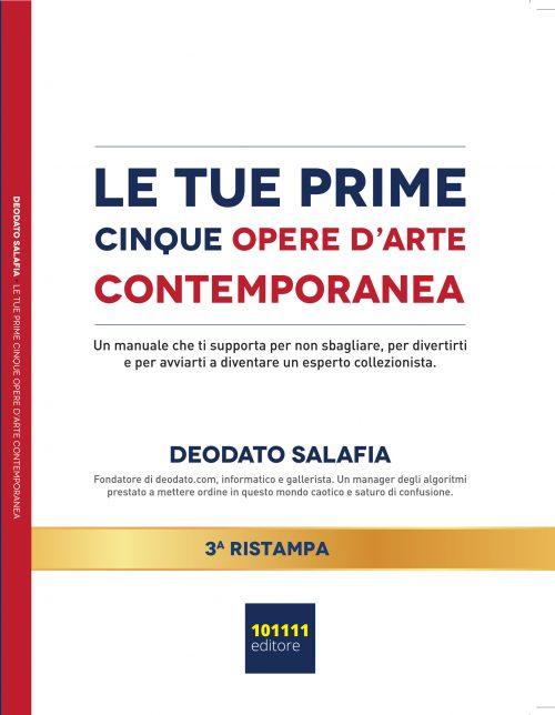 Deodato Salafia, Le Tue Prime Cinque Opere D'Arte Contemporanea: il Bestseller su come diventare un collezionista esperto in opere d'arte