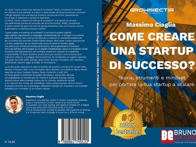 Massimo Ciaglia, Come Creare Una Startup Di Successo: il Bestseller su come pianificare il lancio di una startup