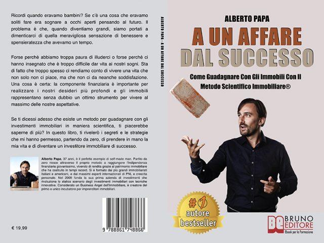 Alberto Papa, A Un Affare Dal Successo: il Bestseller su come guadagnare con gli immobili
