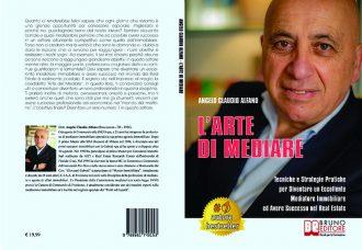 Angelo Claudio Alfano, L'Arte Di Mediare: il Bestseller su come diventare un eccellente mediatore immobiliare
