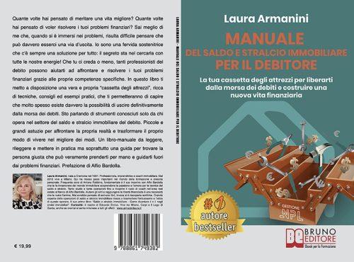 Laura Armanini, Manuale Del Saldo e Stralcio Immobiliare Per Il Debitore:  il Bestseller su come gestire il problema del debito immobiliare